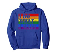 Do What Want Lgbt Gay Lesbian Rainbow Pride Gifts Shirts Hoodie Royal Blue