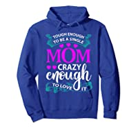 Single Mom Tough Enough Shirt Mothers Day Gift Hoodie Royal Blue