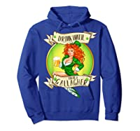 Drink Until You Re A Gallagher T Shirt St Patricks Day Gifts Hoodie Royal Blue