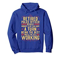 Funny Retired Police Officer Gift For Retiree Shirts Hoodie Royal Blue