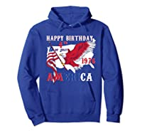 Happy Birthday America T-shirt 4th Of July Shirt Gift T-shirt Hoodie Royal Blue
