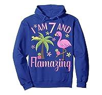 I Am 7 And Flamazing Shirt 7th Birthday Flamingo Lover Gift Hoodie Royal Blue