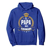 El Papa Mas Chingon Funny Papa Dad Gift Shirts Hoodie Royal Blue