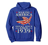 80th B-day Gift Making America Great Since April 1939 Shirt Hoodie Royal Blue