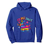 Funny I'd Hit That Cinco De Mayo Design For Mexican Party Shirts Hoodie Royal Blue