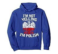 I M Not Yelling I M Polish Eagle T Shirt Dyngus Day Polska Hoodie Royal Blue