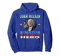 John Mccain Senator Veteran Hero Shirts Hoodie Royal Blue