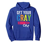 Get Your Cray On Kindergarten Cute Back To School Top Shirts Hoodie Royal Blue