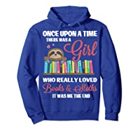 Once Upon A Time A Girl Who Really Loved Books Sloth T Shirt Hoodie Royal Blue