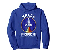 Space Force Like The Air Force But In Space Funny Shirts Hoodie Royal Blue