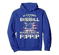 My Favorite Baseball Player Calls Me Poppop Shirt Hoodie Royal Blue