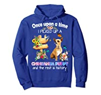 Once Upon A Time I Picked Up A Chihuahua Puppy Shirts Hoodie Royal Blue