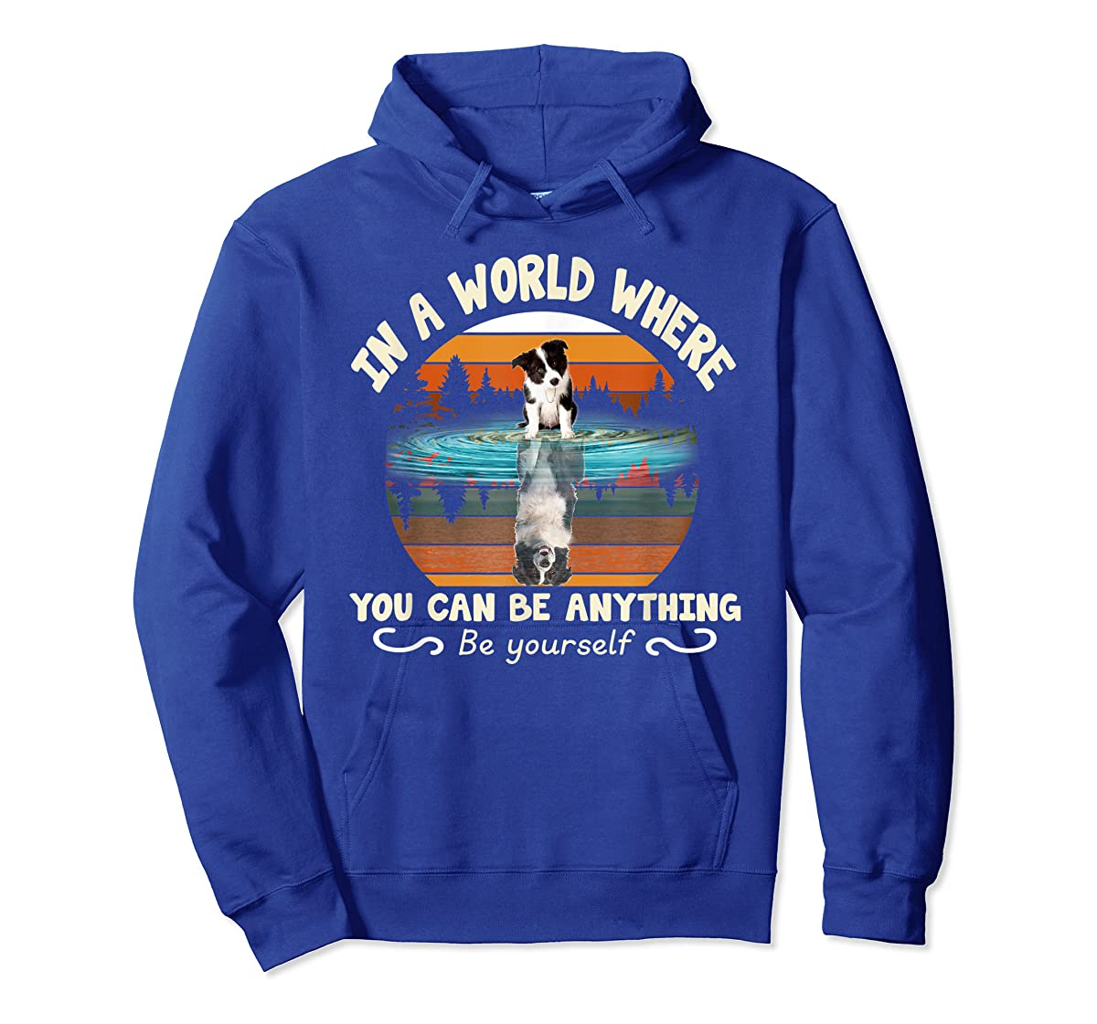 In A World Where You Can Be Anything Border Collie Tshirt-Hoodie-Royal
