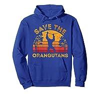 Save Orangutans Vintage Retro Color Distressed Gift Shirts Hoodie Royal Blue