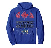 Living In Canada With New York Roots Ny Shirts Hoodie Royal Blue