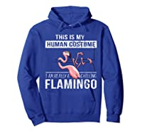 This Is My Human Costume I'm Really A Chillin Flamingo Shirt Hoodie Royal Blue
