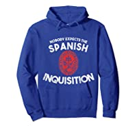 Nobody Expects The Spanish Inquisition T-shirt Funny Hoodie Royal Blue