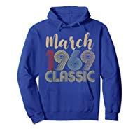 50th Birthday Gift Idea Classic Vintage March 1969 T-shirt Hoodie Royal Blue