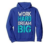 Work Hard Dream Big Shirts Hoodie Royal Blue
