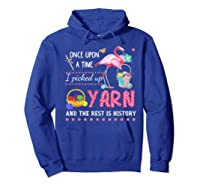 Once Upon A Time I Pickep Up Yarn And The Rest Is History Shirts Hoodie Royal Blue