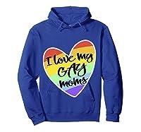 Love My Gay Moms Lgbt Pride Gift Gay Lesbian March Shirts Hoodie Royal Blue