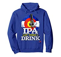 Lot When I Drink Colorado Craft Beer Gift Shirts Hoodie Royal Blue
