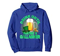 Drink Until You Re A Gallagher Shirt St Patrick S Day Beer Hoodie Royal Blue