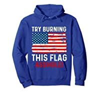 Try Burning This American Flag Asshole Funny Merica T-shirt Hoodie Royal Blue