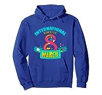 Celebrate Iwd (march 8) - International Day T-shirt Hoodie Royal Blue