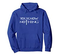 You Know Nothing Game Sword Gift Shirts Hoodie Royal Blue
