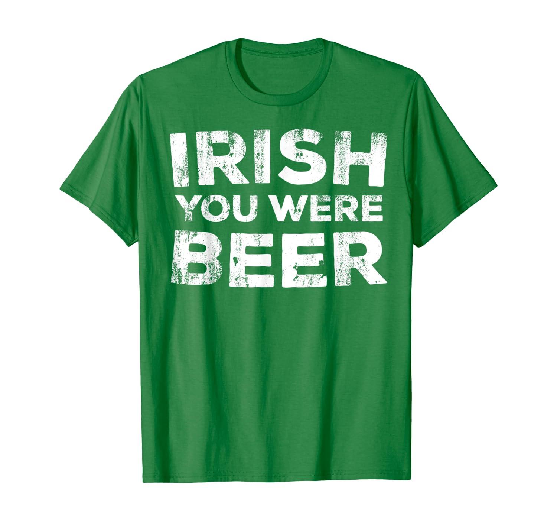 Irish You Were Beer T-Shirt St. Patrick Day Drinking Gift