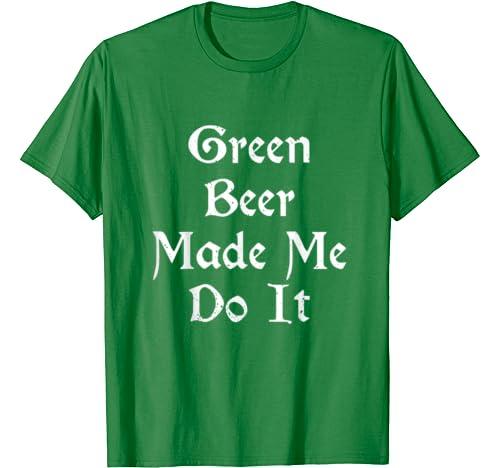 St Patricks Day Shirt Women Men Green Beer Made Me Do It T Shirt