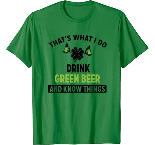 Drink Green Beer Know Things St Patricks Day Drinking T Shirt