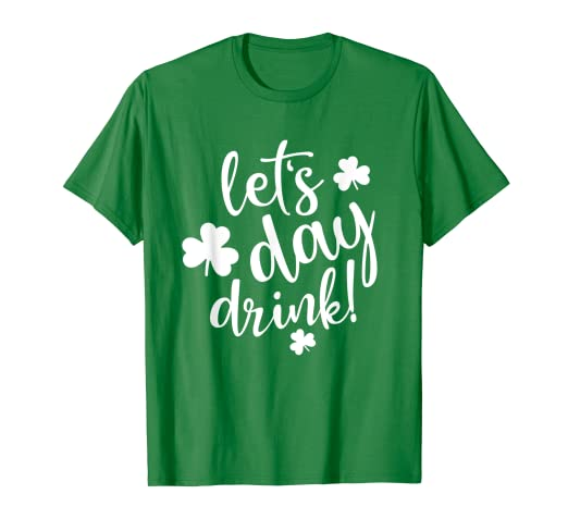db5579fcc Amazon.com: Lets Day Drink St Pattys Day Shamrock Green Shirt Top ...
