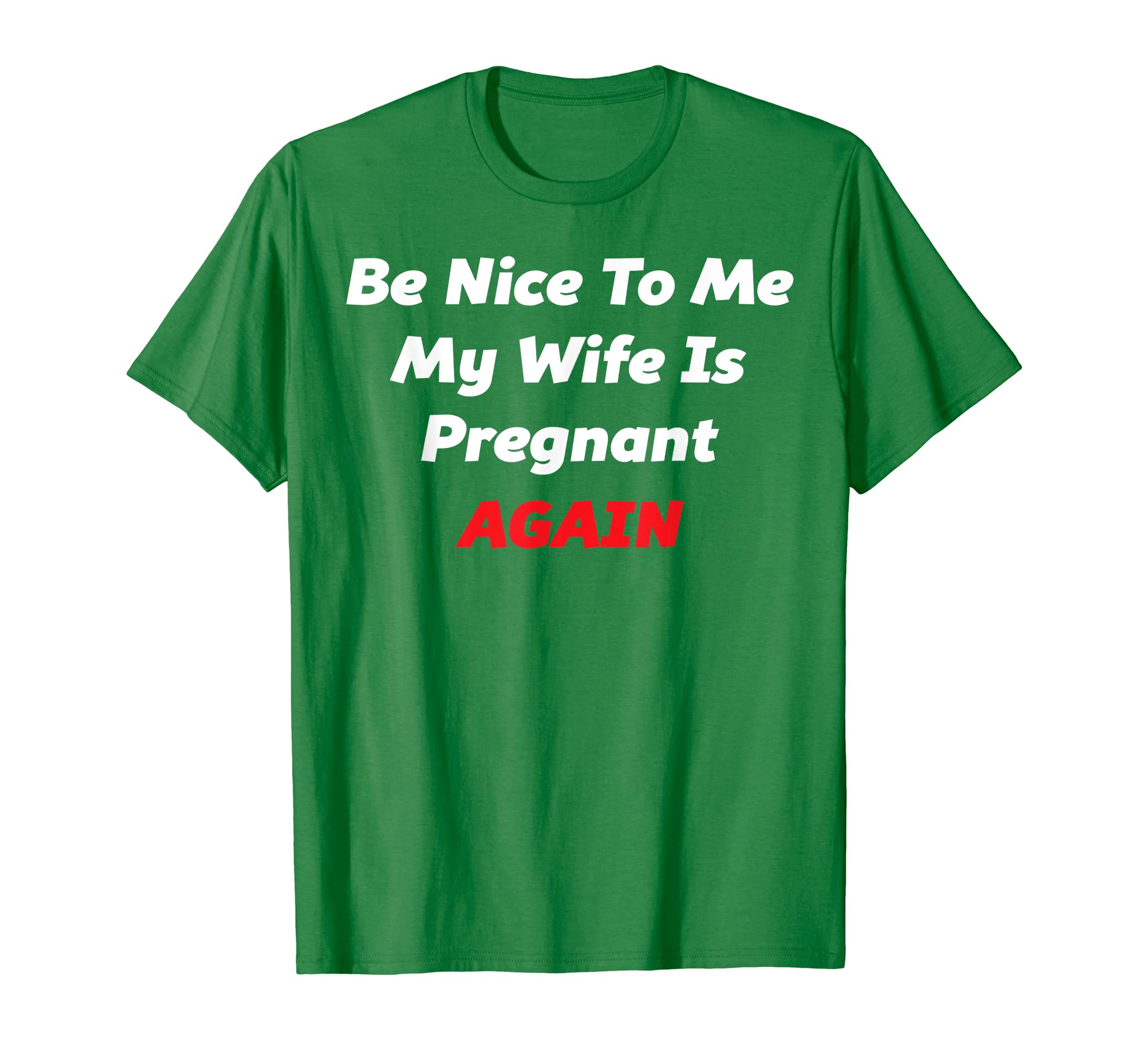 5750111a9f64 Amazon.com  Mens Be Nice To Me My Wife Is Pregnant AGAIN T-Shirt - Men s Tee   Clothing