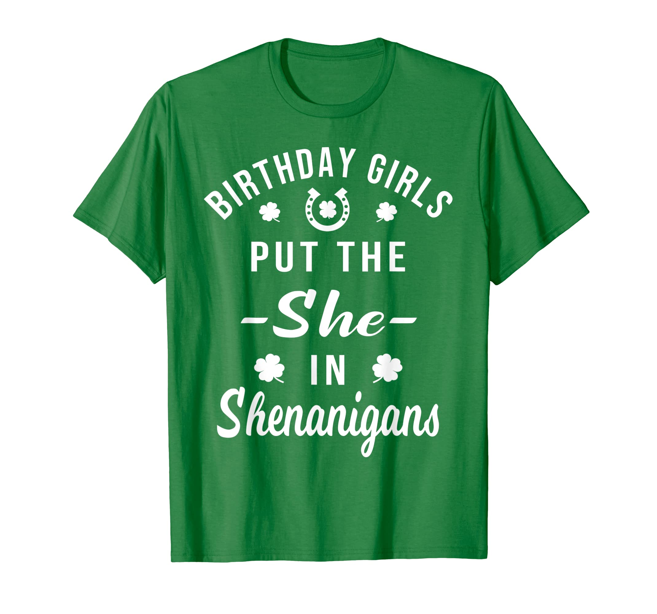 4608dcc93 Amazon.com: Birthday Girls Put She in Shenanigans St Patricks T Shirt:  Clothing