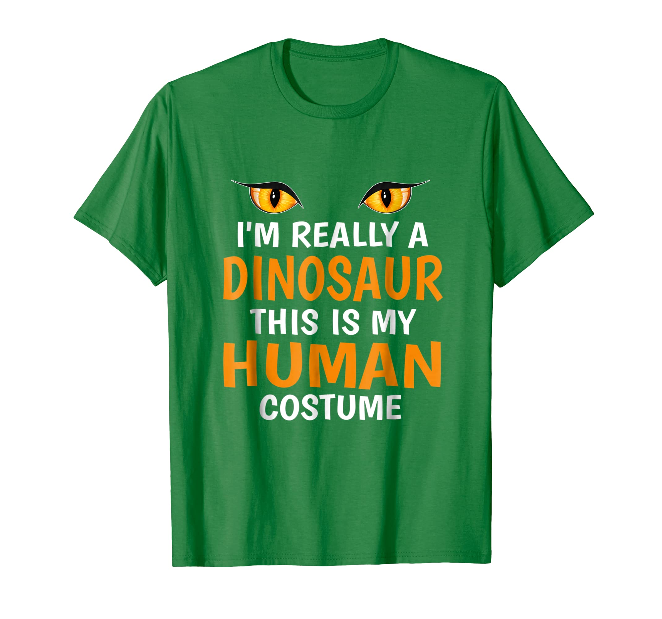 I'm Really a DINOSAUR This is my Human Costume shirt-4LVS