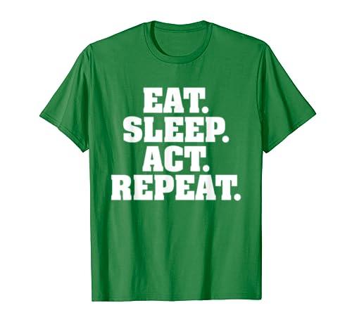 Acting Eat Sleep Act Repeat Funny Actor Actress T-Shirt