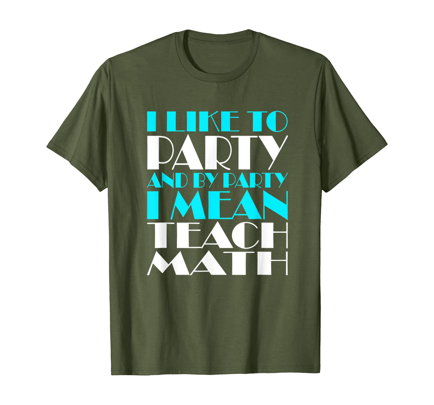 I like to party and by party I meanteach math Gift T-Shirt