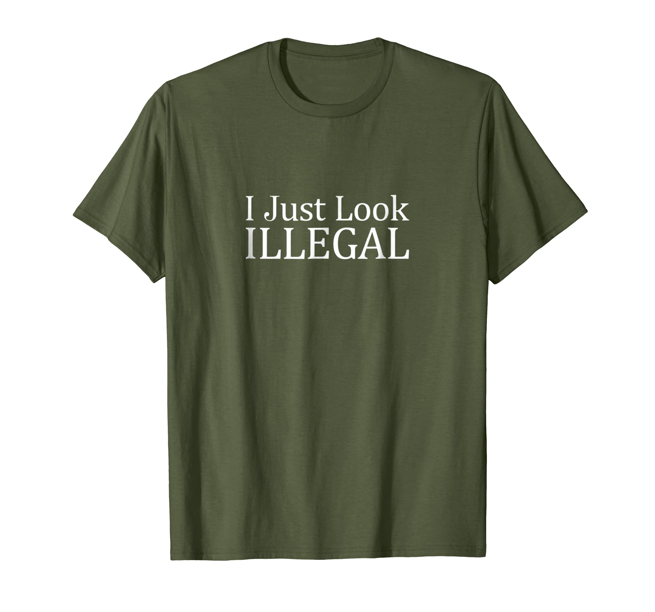 I Just Look Illegal T-shirt-SFL