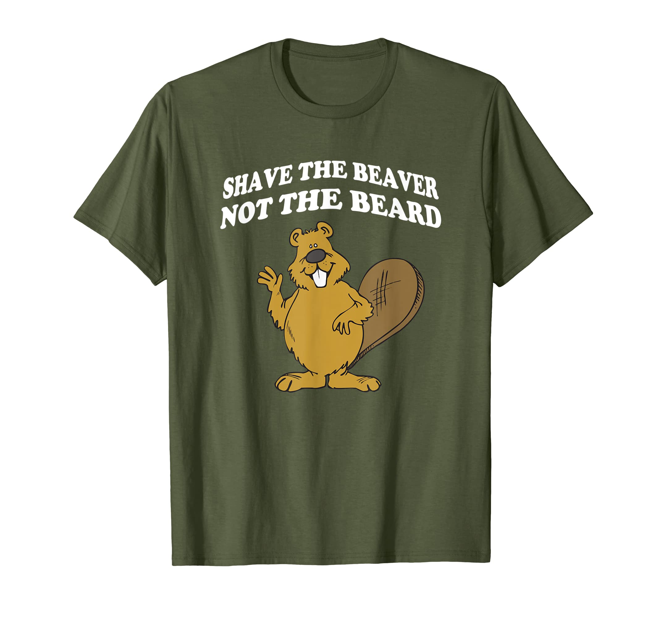 db1eb922 Amazon.com: Shave The Beaver Not The Beard T Shirt - Shave Your Beaver:  Clothing