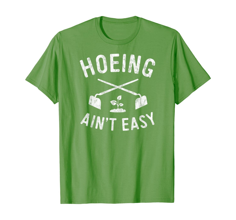 Funny Gardening Shirt Women Garden Hoe Hoeing Ain't Easy T-Shirt