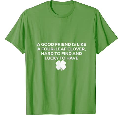 St. Patrick's Day A Good Friend Is Like A Four Clover Leaf T Shirt