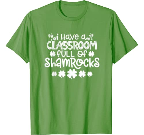 St Patricks Day Teacher I Have A Classroom Full Of Shamrocks T Shirt