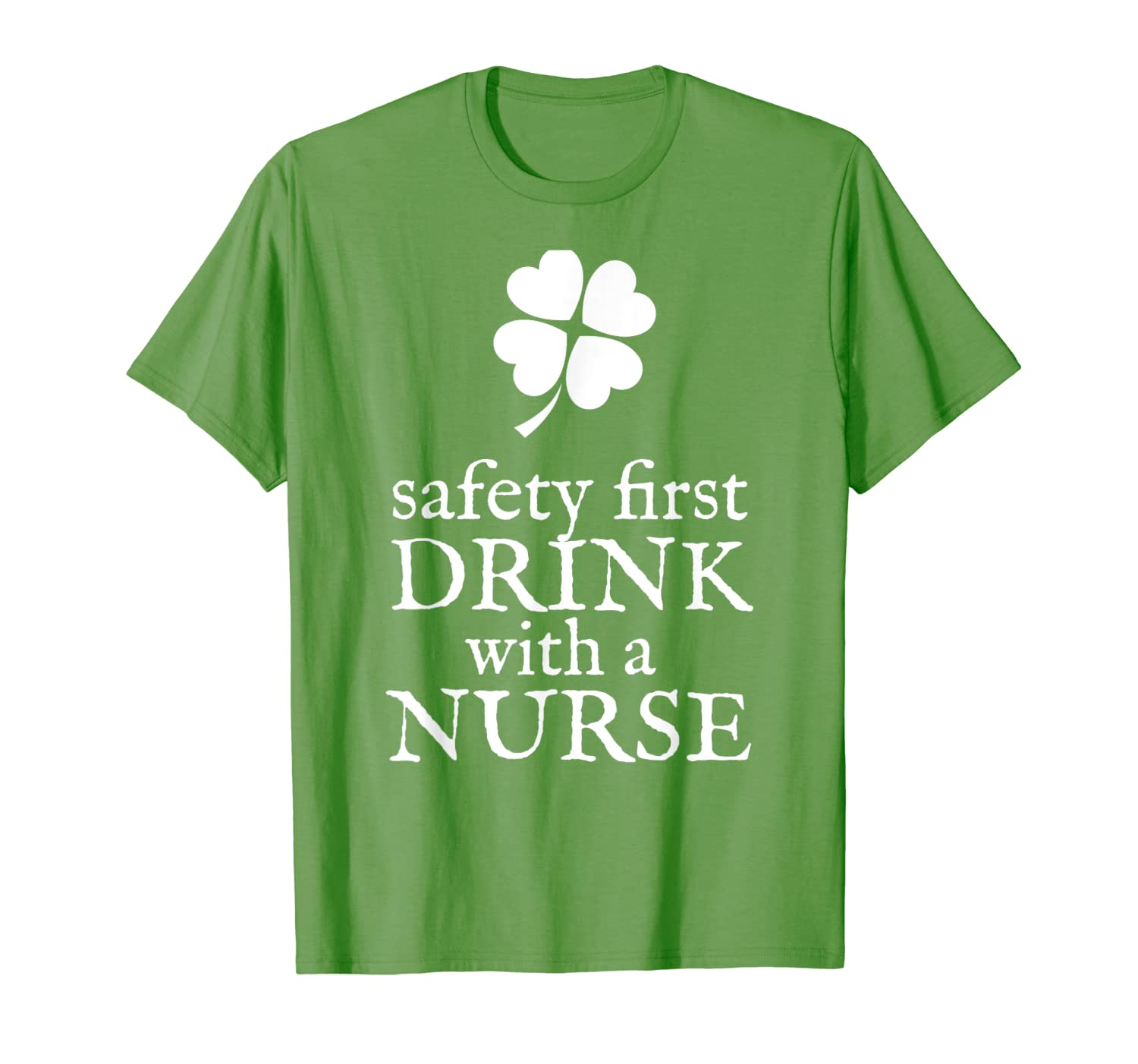 Safety First Drink With A Nurse T Shirt St Patricks Day
