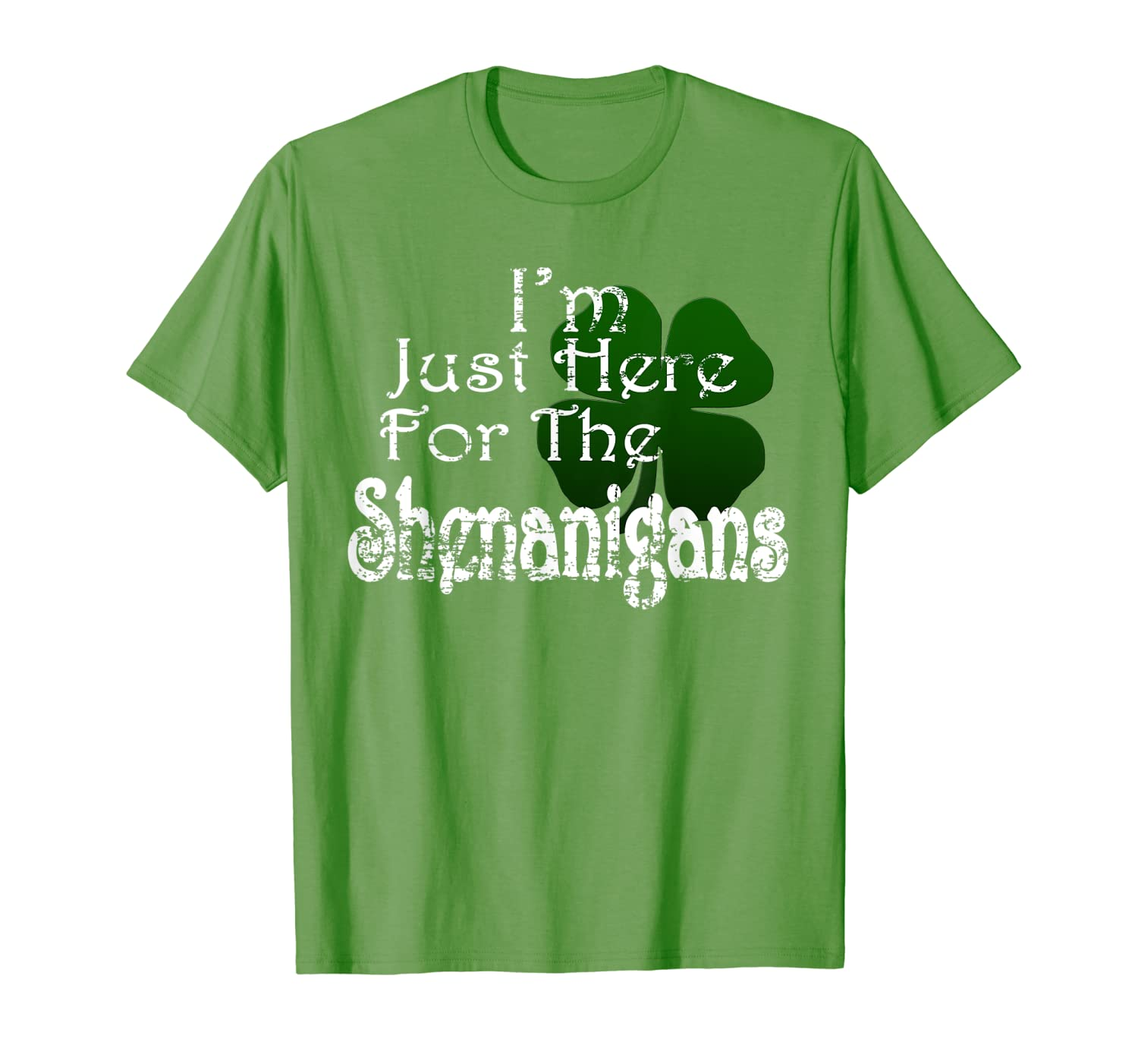 Saint Patrick S Day I M Just Here For The Shenanigans Shirt