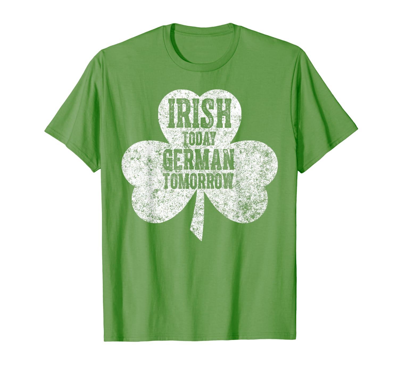 Irish Today German Tomorrow T Shirt Saint Patrick Day Gift