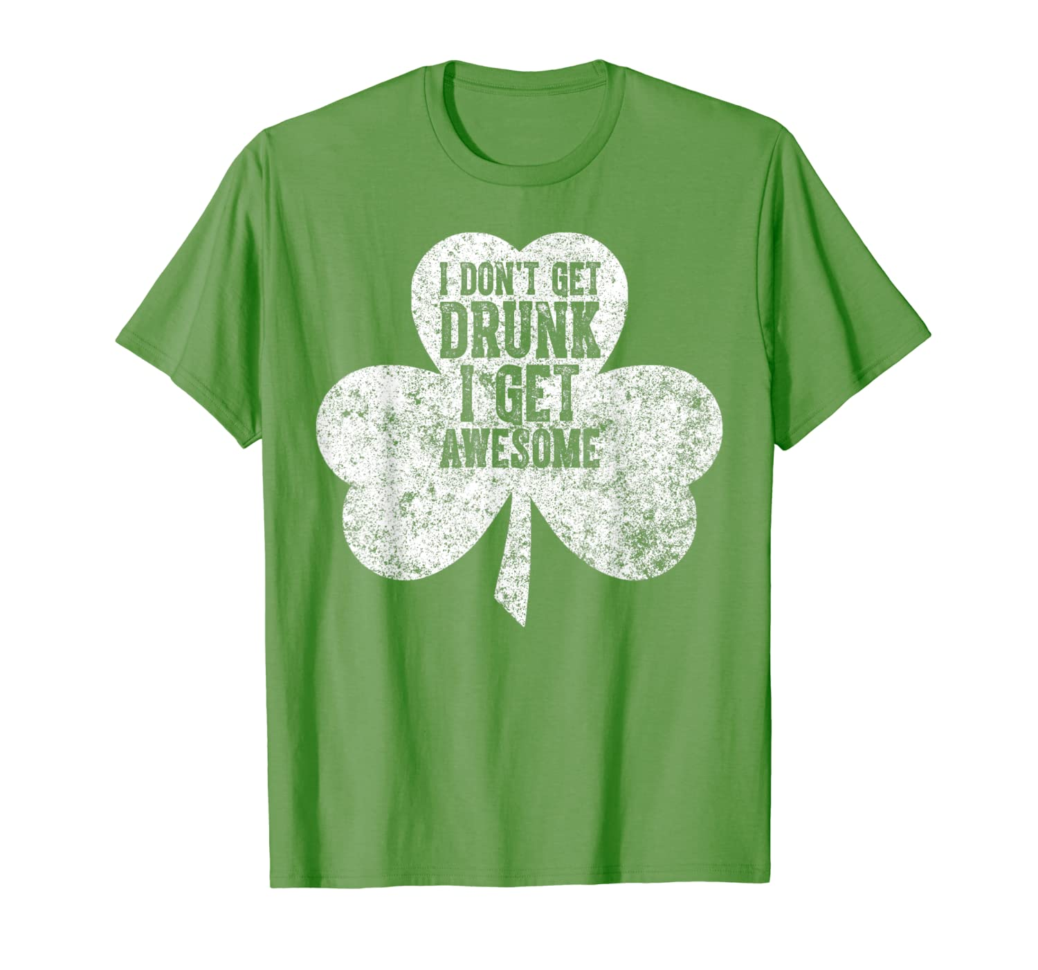 I Don T Get Drunk I Get Awesome Saint Patrick Day T Shirt