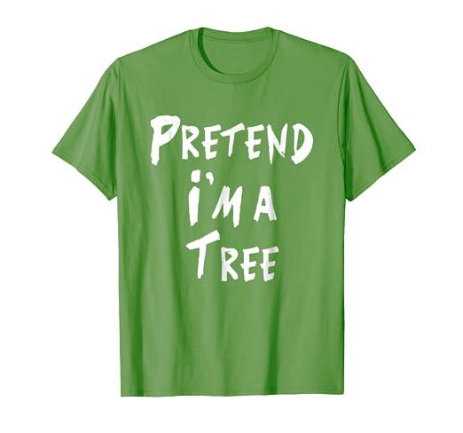 Amazon Com Pretend I M A Tree Shirt Easy Diy Halloween