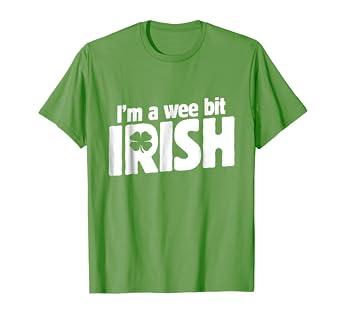 3f3ea2a7f Amazon.com: I'm a wee bit Irish shirt for St. Patrick's Day t-shirt :  Clothing
